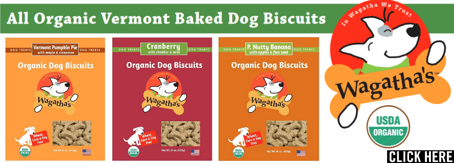 Now Offering Wagatha's Organic Dog Biscuits! Proudly Made in Vermont......Click Here!